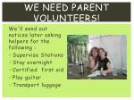 we need parent volunteers