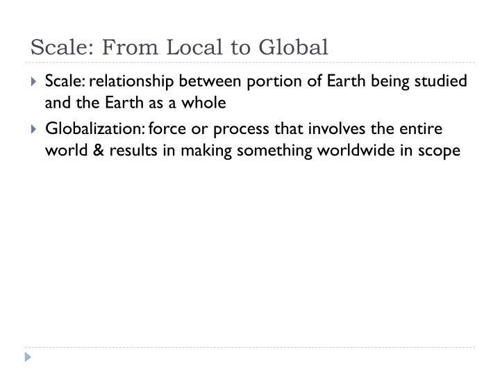 Scale: From Local to Global