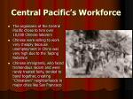central pacific s workforce