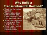 why build a transcontinental railroad