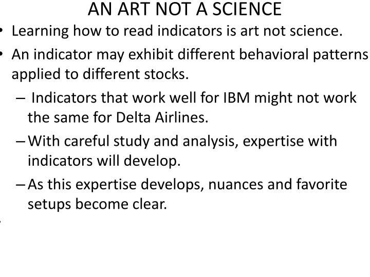 AN ART NOT A SCIENCE