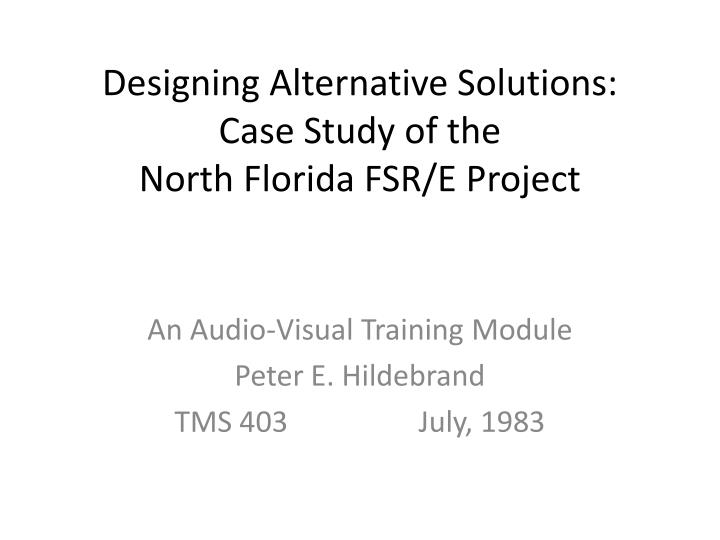designing alternative solutions case study of the north florida fsr e project n.