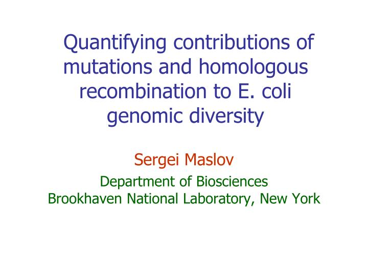 quantifying contributions of mutations and homologous recombination to e coli genomic diversity n.