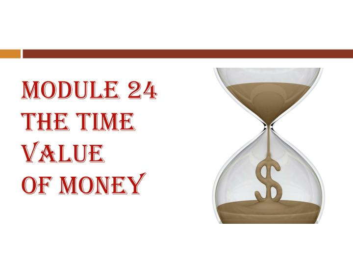 Module 24 the time value of money