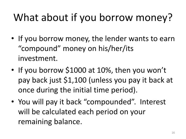 What about if you borrow money?