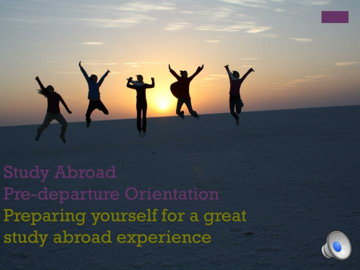 Study abroad pre departure orientation preparing yourself for a great study abroad experience