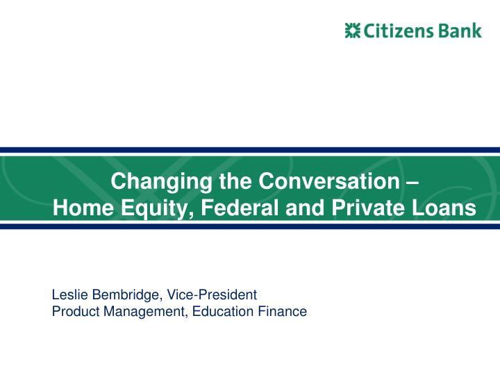 changing the conversation home equity federal and private loans
