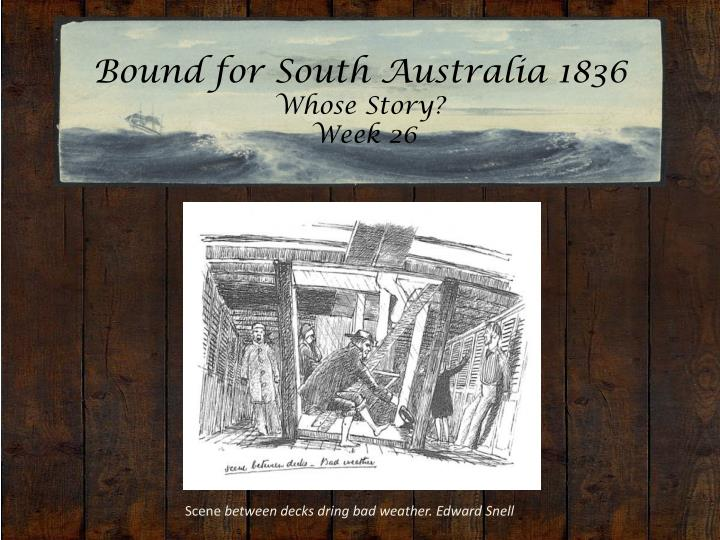 Bound for south australia 1836 whose story week 26