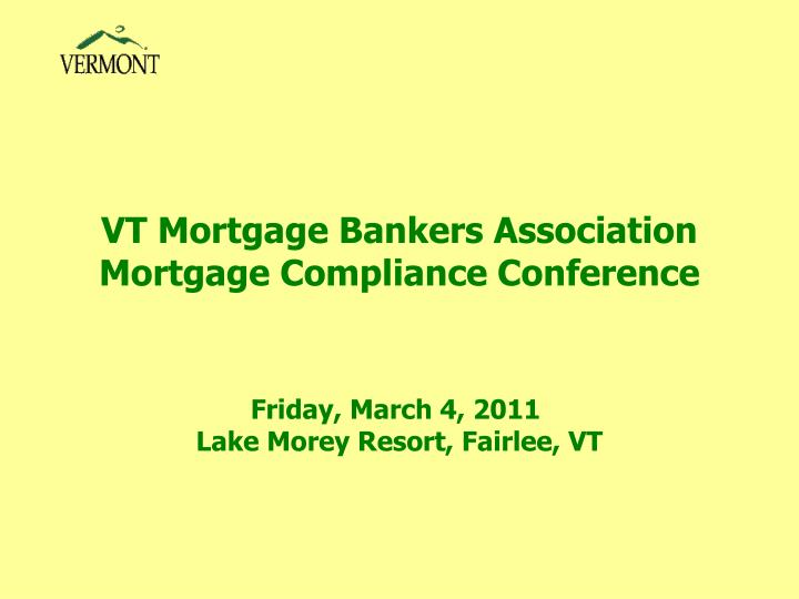 PPT - VT Mortgage Bankers Association Mortgage Compliance