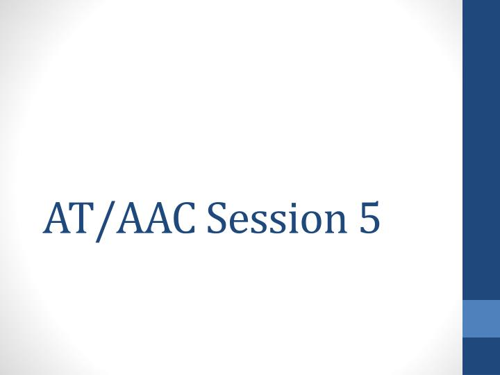 at aac session 5 n.