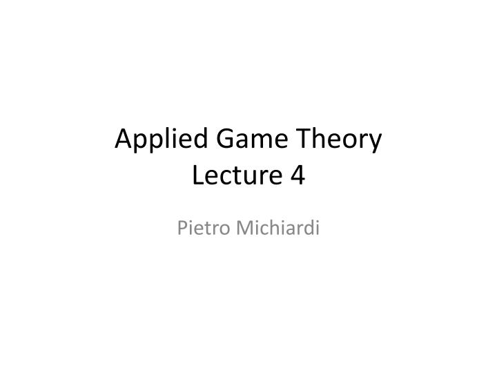applied game theory lecture 4 n.