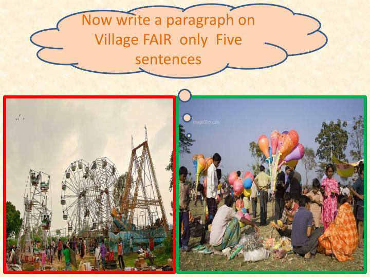 Now write a paragraph on Village FAIR  only  Five sentences