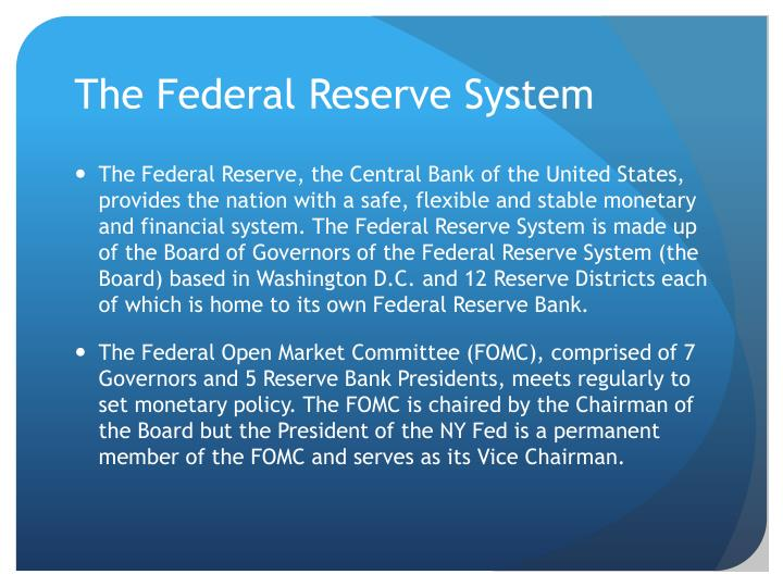 describe the federal reserve system and role The federal reserve system serves several functions it operates as the federal government's bank it receives treasury deposits and extends short-term loans to from the time of the 2008 economic collapse, the fed played a very aggressive role in trying to stabilize the economy, bailing out some.