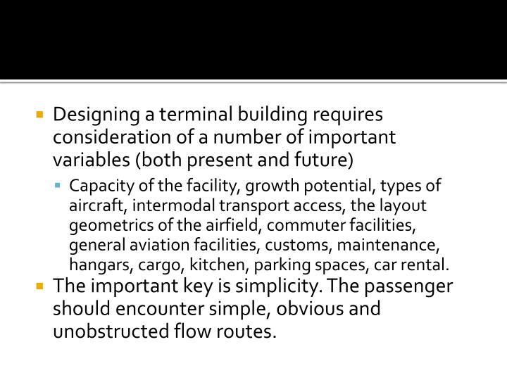 Designing a terminal building requires consideration of a number of important variables (both present and future)
