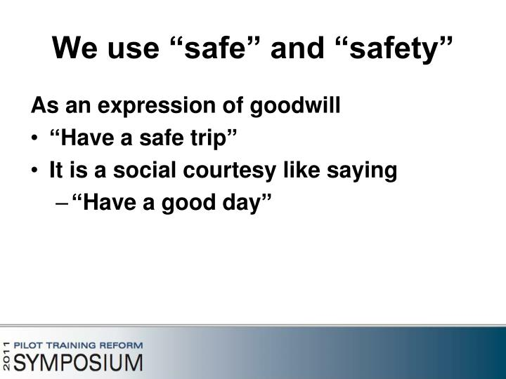 "We use ""safe"" and ""safety"""