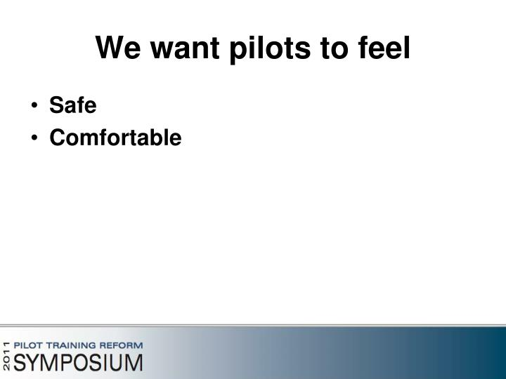 We want pilots to feel
