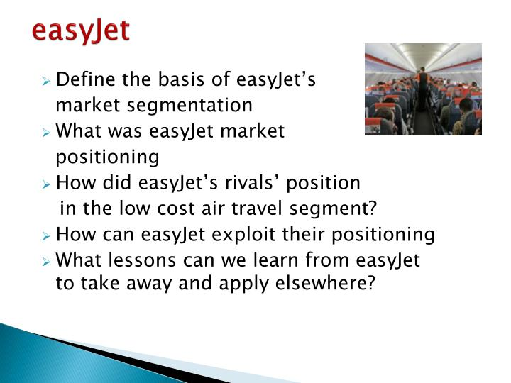 easyjet segmentation Aviation market in the uk 2015-2019 about aviation market in the uk the aviation market in the uk includes airports and airlines this market includes airlines such as british airways and easyjet and airports such as london heathrow airport and london gatwick airport.