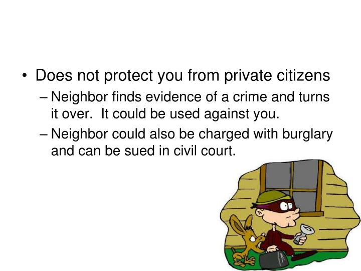Does not protect you from private citizens