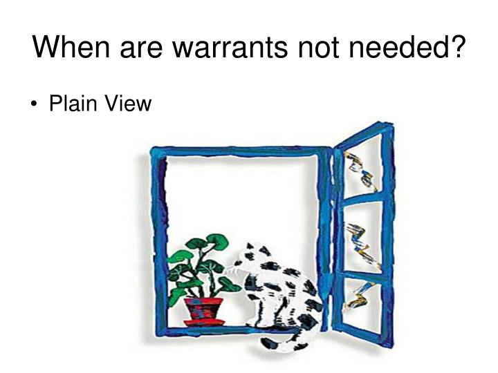 When are warrants not needed?