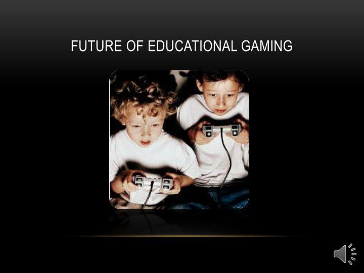 Future of Educational Gaming