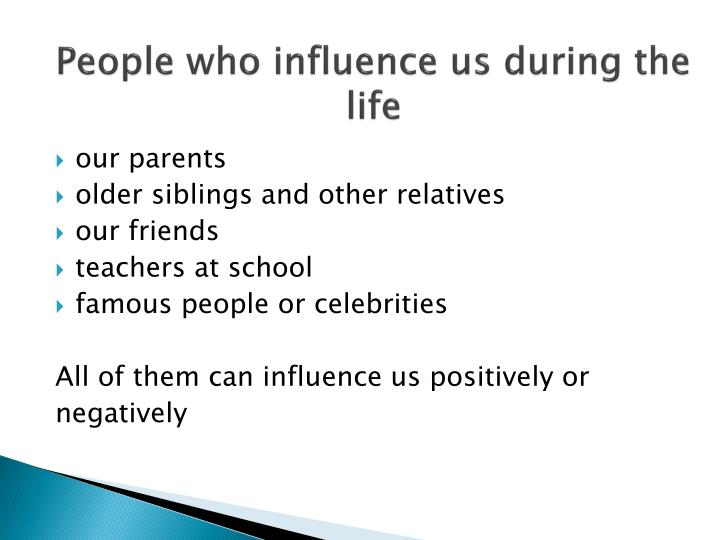 People who influence us during the life