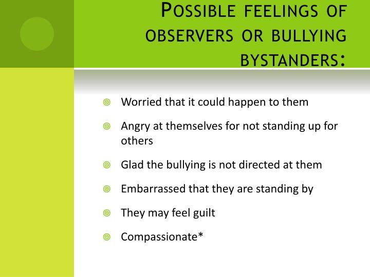 Possible feelings of observers or bullying bystanders: