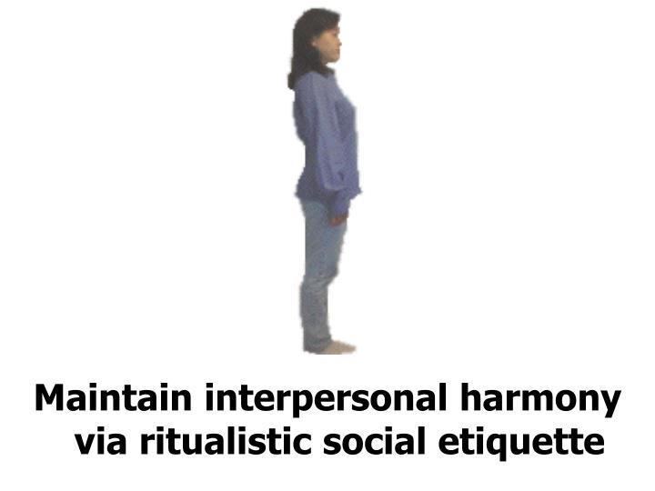 Maintain interpersonal harmony via ritualistic social etiquette