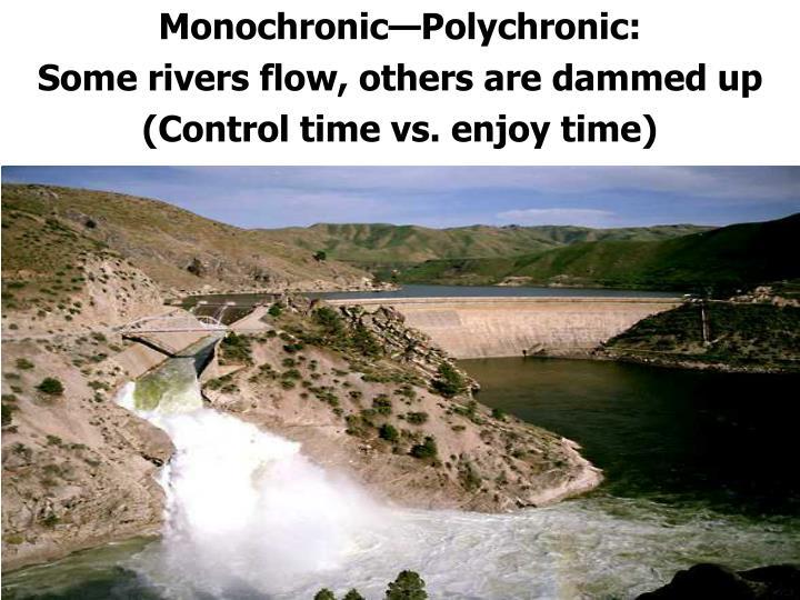 Monochronic—Polychronic: