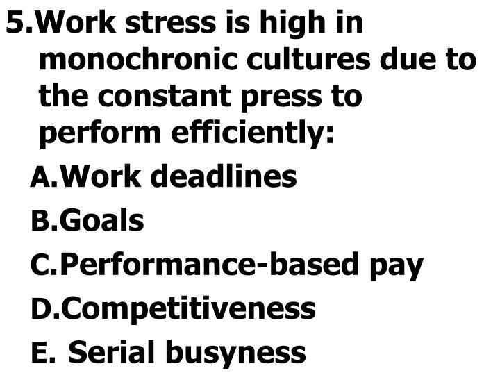 5.Work stress is high in monochronic cultures due to the constant press to perform efficiently: