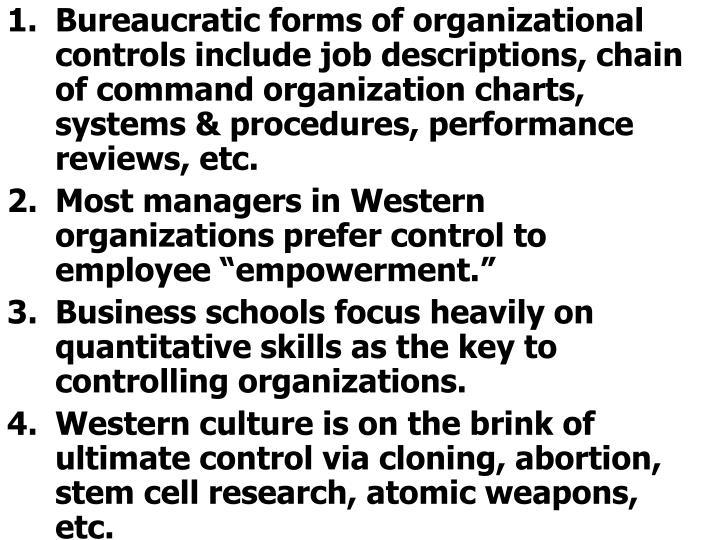 Bureaucratic forms of organizational controls include job descriptions, chain of command organization charts, systems & procedures, performance reviews, etc.