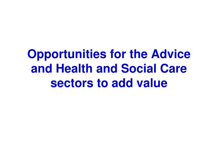 Opportunities for the advice and health and social care sectors to add value