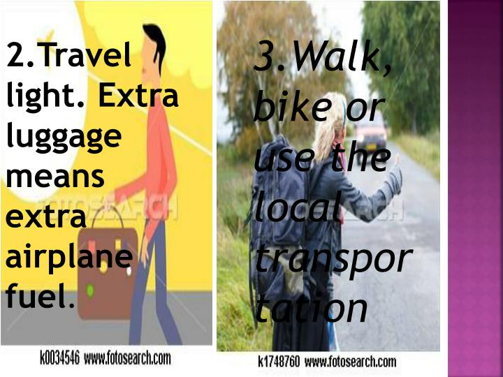 3.Walk, bike or use the local