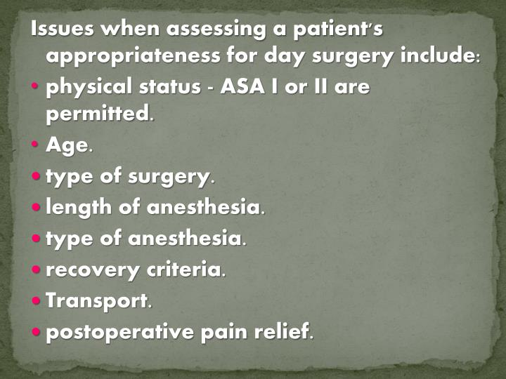 Issues when assessing a patient's appropriateness for day surgery include: