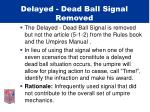 delayed dead ball signal removed