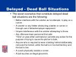 delayed dead ball situations