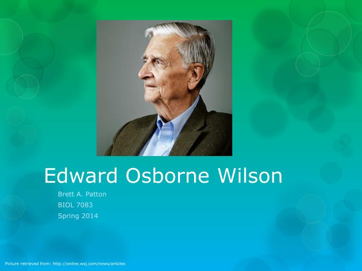 biological psychology and edward osborne wilson Do we invent our moral absolutes in order to make society workable or are these enduring principles expressed to us by some transcendent or godlike authority efforts to resolve this conundrum have perplexed, sometimes inflamed, our best minds for centuries.