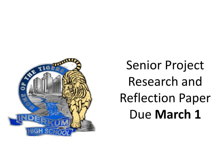 senior project research and reflection paper due march 1 n.