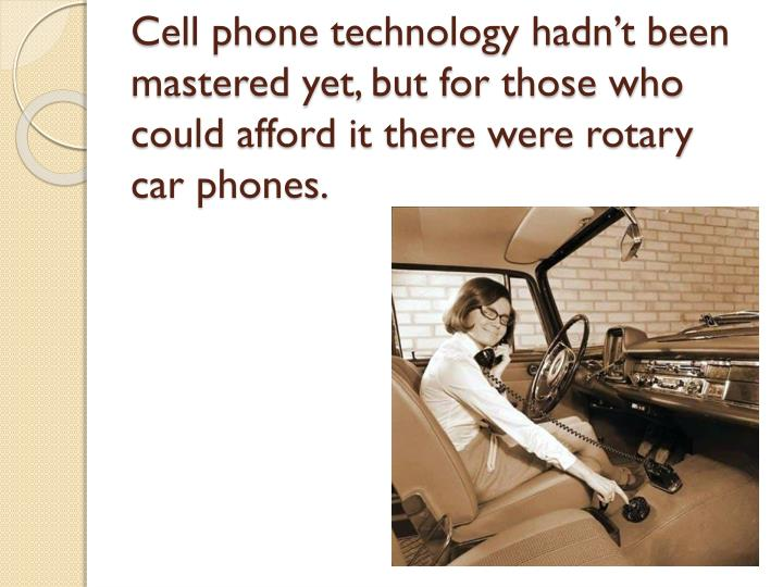 Cell phone technology hadn't been mastered yet, but for those who could afford it there were rotary car phones.