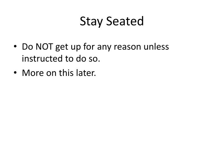 Stay seated