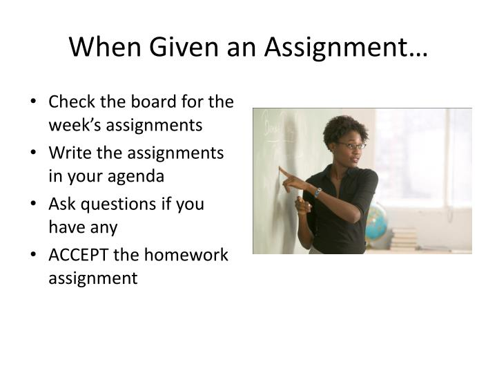When Given an Assignment…