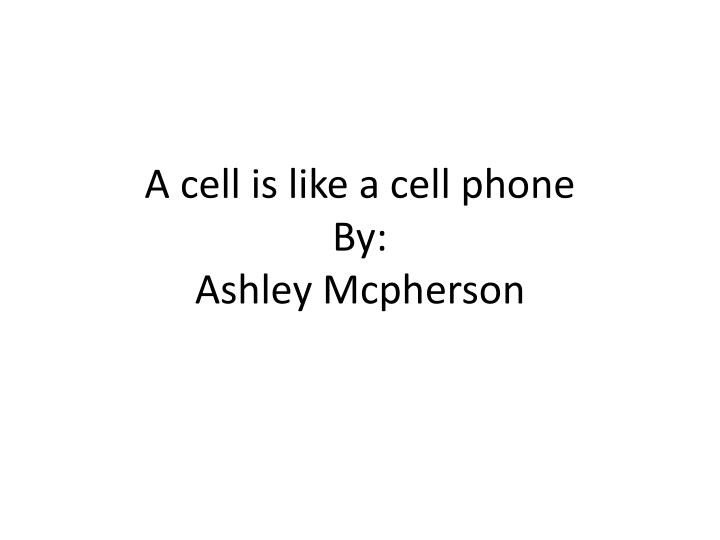 a cell is like a cell phone by ashley mcpherson