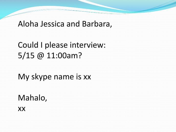 Aloha Jessica and Barbara,