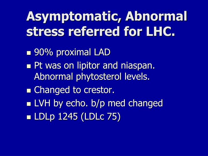 Asymptomatic, Abnormal stress referred for LHC.