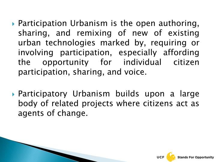 Participation Urbanism is the open authoring, sharing, and remixing of new of existing urban technol...