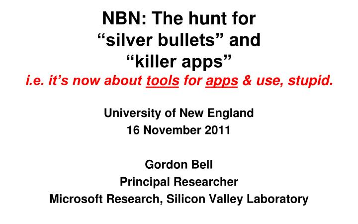 Nbn the hunt for silver bullets and killer apps i e it s now about tools for apps use stupid