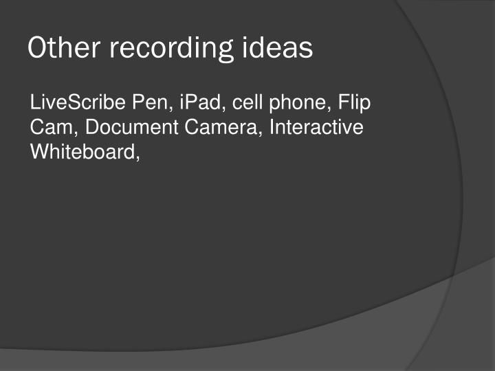 Other recording ideas