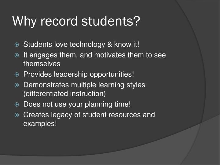 Why record students?
