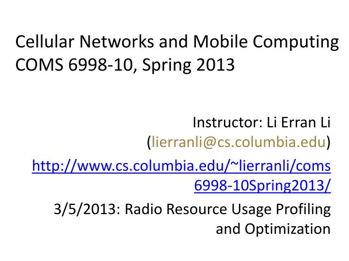 cellular networks and mobile computing coms 6998 10 spring 2013 n.