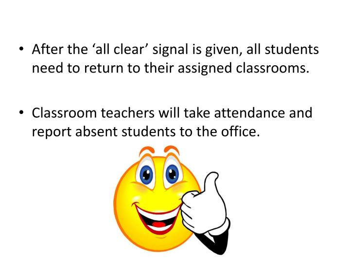 After the 'all clear' signal is given, all students need to return to their assigned classrooms