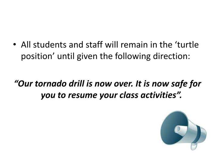All students and staff will remain in the 'turtle position' until given the following direction:
